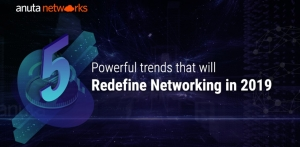 5 Powerful Trends That Will Redefine Networking in 2019
