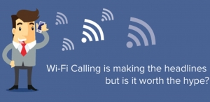 Wi-Fi Calling is Making the Headlines but is it Worth the Hype?
