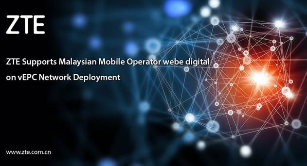 Malaysia's webe Selects ZTE as Exclusive Vendor for vEPC Deployment