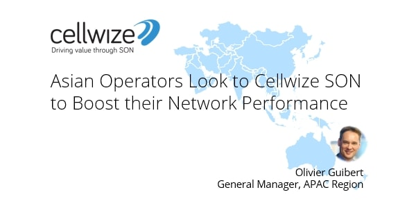 SON Firm Cellwize Strengthens APAC Team to Support 4G LTE Deployments in Asia-Pacific